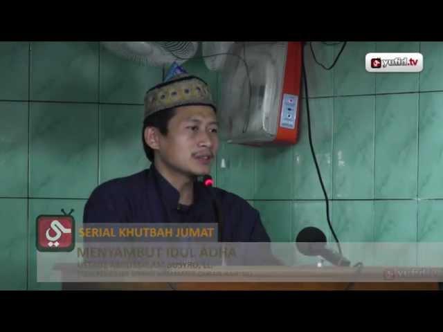 Khutbah Jumat: Menyambut Idul Adha - Ustadz Abdussalam Busyro, Lc. - Yufid.TV