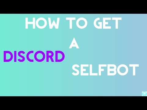 HOW TO GET A DISCORD SELFBOT! EASY METHOD!