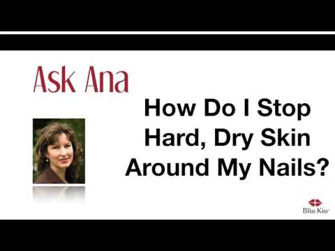 Ask Ana: How Do I Stop Hard, Dry Skin Around My Nails?