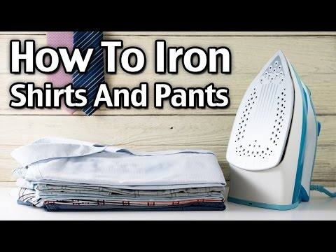 How to Iron Shirts and Pants