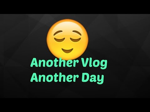 Another Day Another Vlog