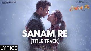 SANAM RE Title Song   Full Song with LYRICS   Pulkit Samrat, Yami Gautam, Urvashi Rautela