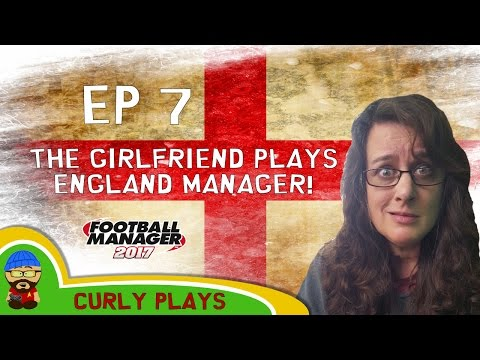 🐯🐶 The Girlfriend Plays FM17 - England Manager EP7 - Football Manager 2017