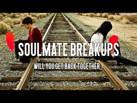 Soulmate BreakUps : Will You Get Back Together?