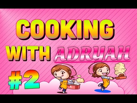 Cooking With ADRYAH: - Episode 2