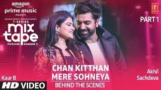 Making of Chan Kitthan/ Mere Sohneya Ep 4   Akhil Sachdeva, Kaur B  Mixtape Punjabi Season 2