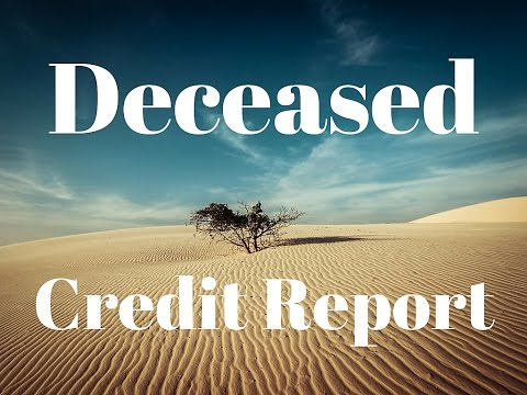 How can my credit report be marked Deceased ?