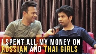 """I spent all my money on Russian and Thai girls"" says Ankit Tiwari"