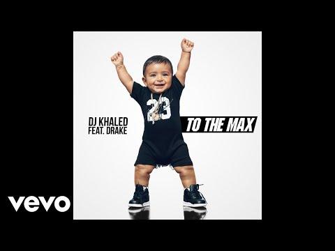 DJ Khaled - To the Max (Audio) ft. Drake