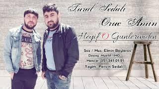 Tural Sedali Ft Oruc Amin - Heyif O Gunlerimnen 2019