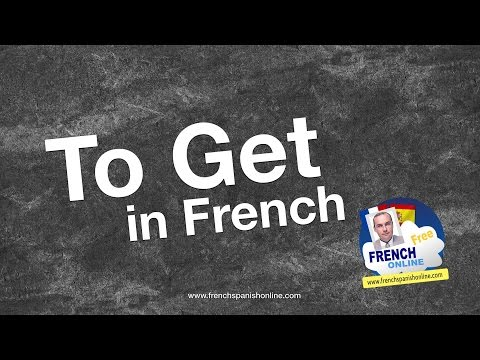 How to say TO GET in French