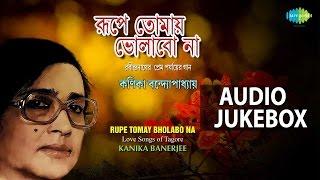 Best of Kanika Banerjee | Tagore Bengali Love Songs | Audio Jukebox