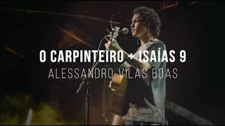 Alessandro Vilas Boas | O Carpinteiro   Isaías 9 (espontâneo)
