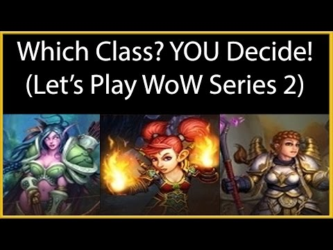 Which Class? YOU Decide! [Let's Play WoW: Series 2]