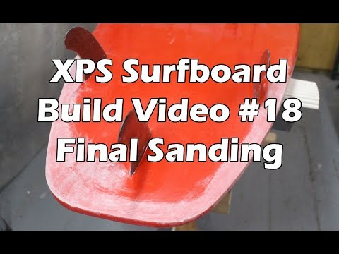 How to Make an XPS Foam Surfboard #18 - Sanding and Polishing