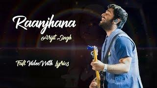 Raanjhana   Arijit Singh   Latest Song   Full Video With Lyrics