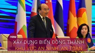 ASEAN: Xây dựng Biển Đông thành khu vực an ninh, an toàn   VTC Now