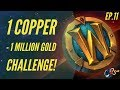 World of Warcraft Challenge |1 Copper - 1 Million GOLD! (Ep.11 - Breaking Even + Re-Farming!)