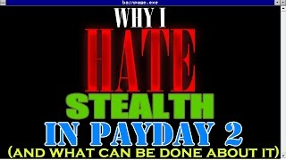 Why I HATE Stealth in Payday 2 (and what can be done to fix it)