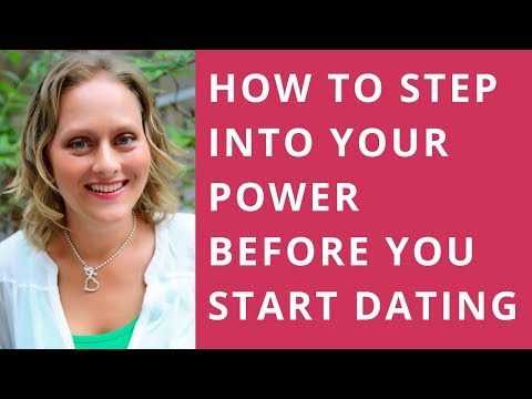 How to step into your power before you start dating again