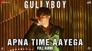 Apna Time Aayega  Full Audio  Gully Boy  Ranveer Singh  Alia Bhatt  Divine  Dub Sharma