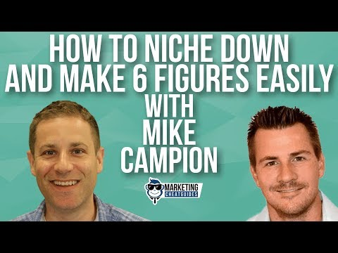 How To Niche Down And Make 6 Figures Easily With Mike Campion