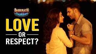 Love or Respect? - Badrinath Ki Dulhania | Varun Dhawan | Alia Bhatt