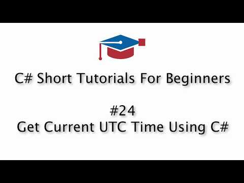C# Tutorials For Beginners - 25. Get Current UTC Time Using C#