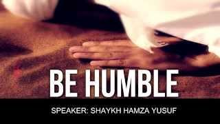 Be Humble - Shaykh Hamza Yusuf