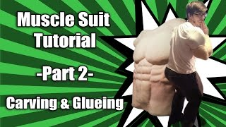 Muscle Suit Tutorial - Part 2 - Carving and Glueing