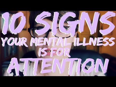 10 Signs Your MENTAL ILLNESS is for ATTENTION