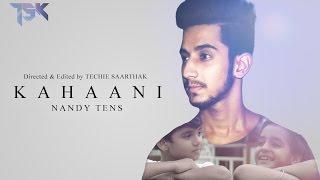 Kahaani | Nandy Tens | Techie Saarthak | 2016 Romantic song love song