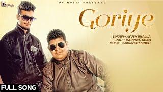 Goriye - Ayush Bhalla ft.Rappin G Shah  | D6 Music | New Punjabi Song 2016