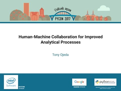 Tony Ojeda   Human Machine Collaboration for Improved Analytical Processes   PyCon 2017