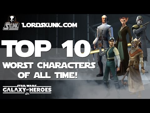TOP 10 WORST CHARACTERS OF ALL TIME in #SWGOH | Star Wars: Galaxy of Heroes