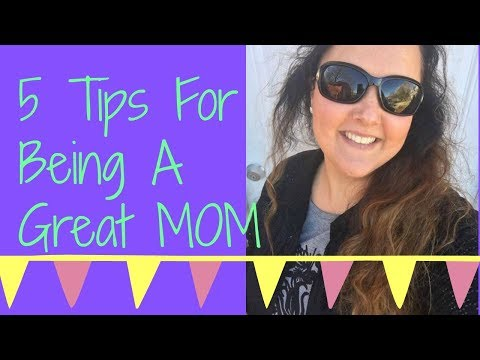 5 Tips For Being A Great MOM
