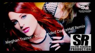 "Meghan Trainor - ""no"" Extended Dancehall Remix (shlomi Rahamim)"