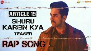 Shuru karein kya | Article 15 | Ayushmann khurrana | kaam bhari,slow cheeta ,dee mc , spit fire