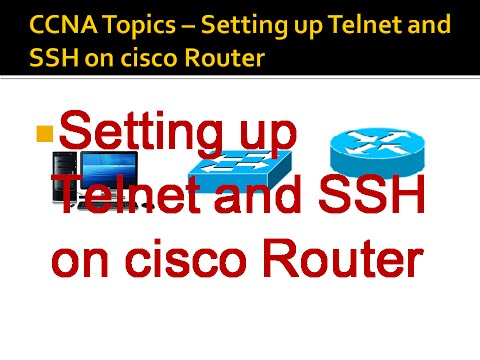 CCNA Topics – Setting up Telnet and SSH on cisco Router