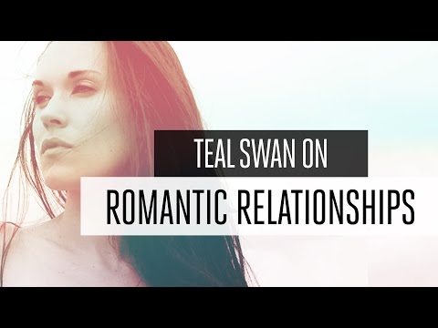 Teal Swan on Romantic Relationships