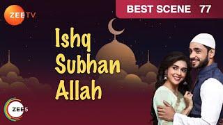 Ishq Subhan Allah | Best Scene | Episode 77 | Eisha Singh, Adnan Khan | Zee Tv