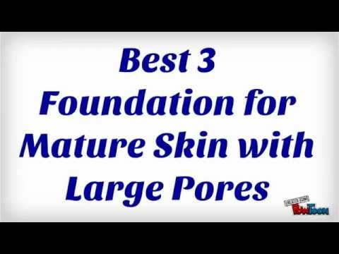 Best 3 Foundation for Mature Skin with Large Pores