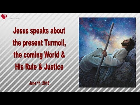 PRESENT TURMOIL, THE COMING WORLD & MY RULE AND JUSTICE ❤️ Love Letter from Jesus