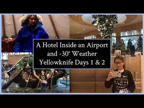 A Hotel Inside an Airport and -30° Weather   Yellowknife Days 1 & 2