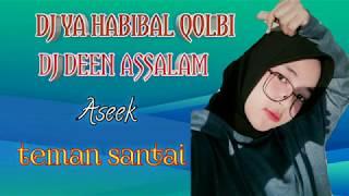 10 0 MB] Download DJ YA HABIBAL QOLBI II DJ DEEN ASSALAM