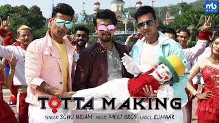 Totta - Making | Meet Bros ft. Sonu Nigam | Kainaat Arora | Kumaar | Adil Shaikh