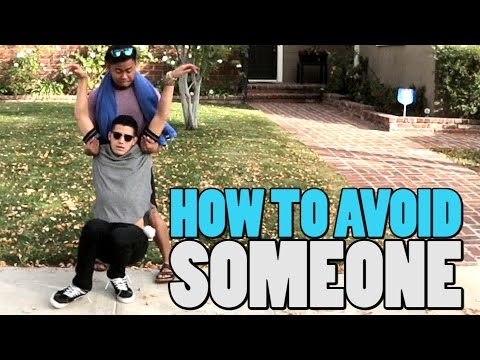 HOW TO AVOID SOMEONE