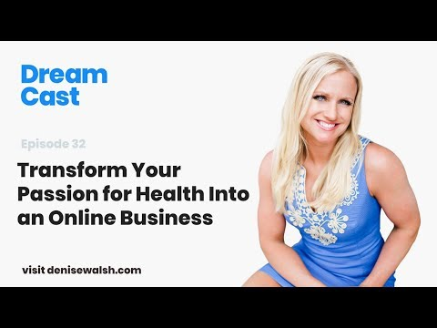 Dream Cast Episode 32 – Transform Your Passion for Health Into an Online Business