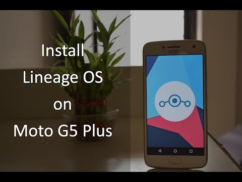 How to Install Lineage OS on Moto G5 Plus