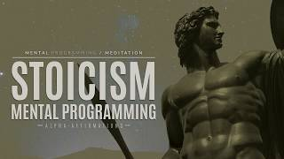 Stoicism Mental Programming | Alpha Affirmations